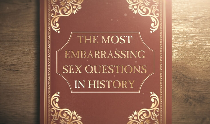 The Most Embarrassing Sex Questions in History